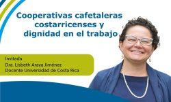 Webinar Cooperativas cafetaleras costarricenses y dignidad en el trabajo